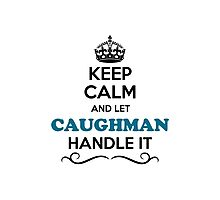Keep Calm and Let CAUGHMAN Handle it Photographic Print