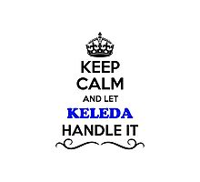 Keep Calm and Let KELEDA Handle it Photographic Print