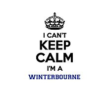 I can't keep calm I'm a WINTERBOURNE Photographic Print