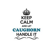 Keep Calm and Let CAUGHORN Handle it Photographic Print