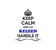 Keep Calm and Let KELEEN Handle it Photographic Print