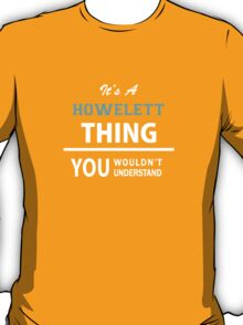 Its a HOWELETT thing, you wouldn't understand T-Shirt