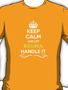 Keep Calm and Let KELSIA Handle it T-Shirt