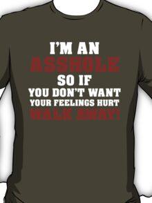 I'm An Asshole So If You Don't Want Your Feelings Hurt Walk Away T-Shirt