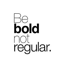 Be bold not regular. Photographic Print