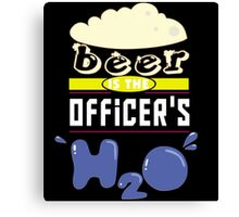 """Beer is the Officer's H20"" Collection #43160 Canvas Print"