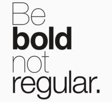 Be bold not regular. T-Shirt