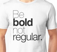 Be bold not regular. Unisex T-Shirt