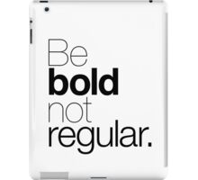 Be bold not regular. iPad Case/Skin