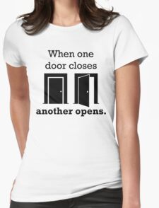 When one door closes, another opens. (Design) Womens Fitted T-Shirt