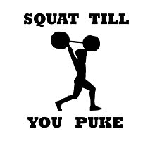 SQUAT TILL YOU PUKE GYM FITNESS MUSCLE BLACK Photographic Print