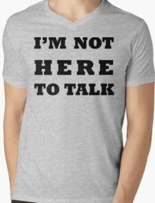 I'M NOT HERE TO TALK Mens V-Neck T-Shirt