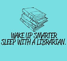 WAKE UP SMARTER SLEEP WITH A LIBRARIAN by inkedcreatively