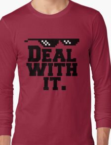 Deal With It. Long Sleeve T-Shirt