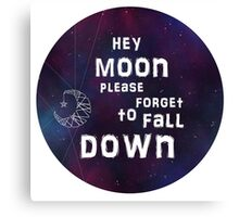 hey moon please forget to fall down  Canvas Print