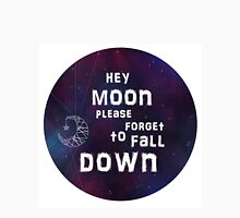 hey moon please forget to fall down  Unisex T-Shirt