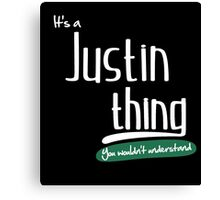 """""""It's a Justin Thing, You Wouldn't Understand""""#960044 Canvas Print"""