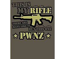 This is My Rifle, There are many like it but this one Pwnz Photographic Print