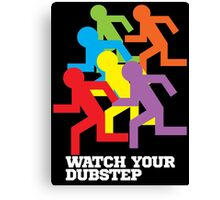 Watch Your Dubstep (dark) Canvas Print