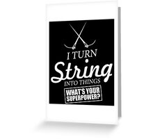 i turn string into things what's your superpower Greeting Card