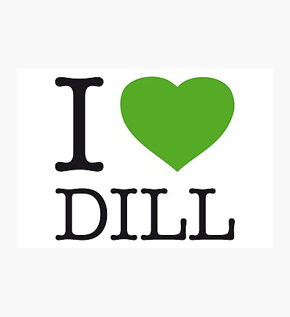 I ♥ DILL Photographic Print