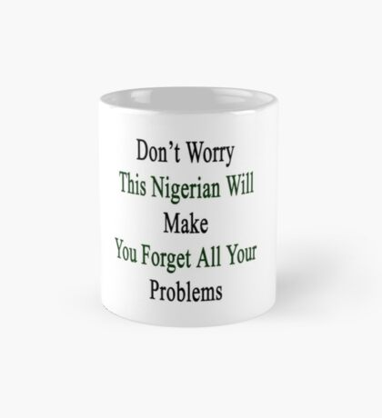 Don't Worry This Nigerian Will Make You Forget All Your Problems  Mug