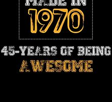 MADE IN 1970 45 YEARS OF BEING AWESOME by BADASSTEES