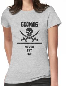 Goonies Never Say Die!  Womens Fitted T-Shirt