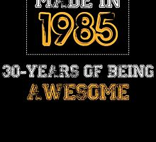 MADE IN 1985 30 YEARS OF BEING AWESOME by BADASSTEES