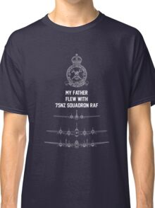 My Father flew with 75NZ Squadron RAF Classic T-Shirt