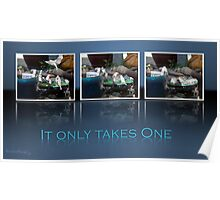 It Only Takes One.... Poster