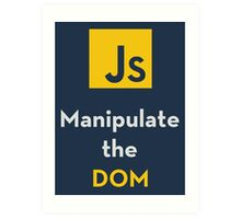 Javascript - Manipulate the DOM Art Print