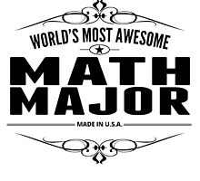 World's Most Awesome Math Major by GiftIdea