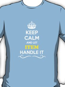 Keep Calm and Let ITEM Handle it T-Shirt