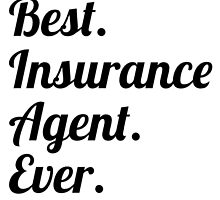 Best. Insurance Agent. Ever. by GiftIdea