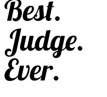 Best. Judge. Ever. by GiftIdea