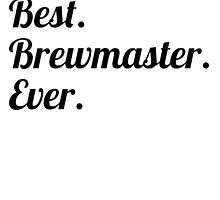 Best. Brewmaster. Ever. by GiftIdea