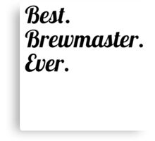 Best. Brewmaster. Ever. Canvas Print