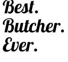 Best. Butcher. Ever. by GiftIdea