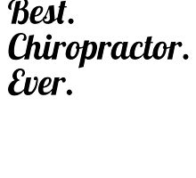 Best. Chiropractor. Ever. by GiftIdea