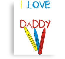 I love Daddy crayons Canvas Print