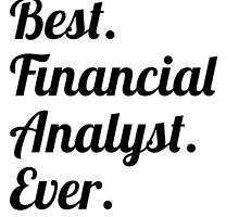 Best. Financial Analyst. Ever. by GiftIdea
