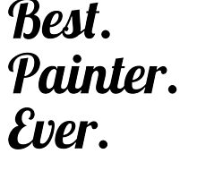 Best. Painter. Ever. by GiftIdea