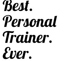 Best. Personal Trainer. Ever. by GiftIdea