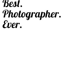 Best. Photographer. Ever. by GiftIdea
