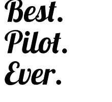 Best. Pilot. Ever. by GiftIdea