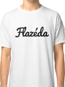 It's very Flazéda. Classic T-Shirt