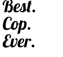 Best. Cop. Ever. by GiftIdea