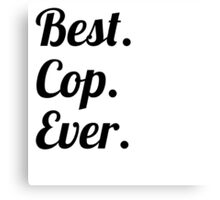 Best. Cop. Ever. Canvas Print