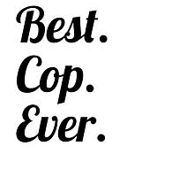 Best. Cop. Ever. Photographic Print